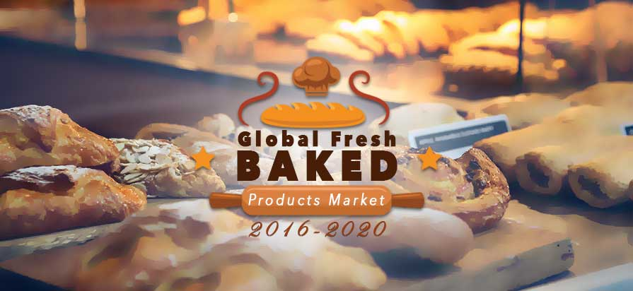 New Research Released on Fresh Baked Products Global Market from 2016-2020