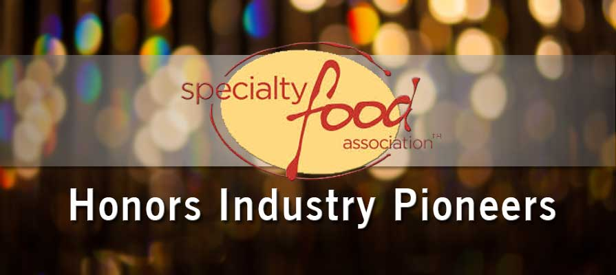 Specialty Food Association Honors Industry Pioneers