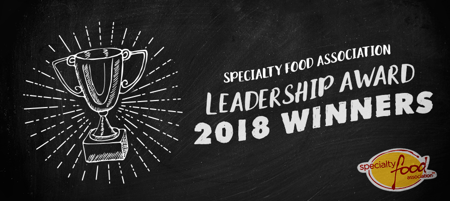 Specialty Food Association's 2018 Leadership Awards Honor Leaders with Business Acumen, Citizenship, and Vision