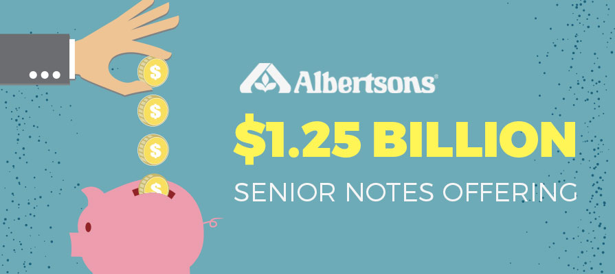 Albertsons Companies, LLC Announces $1.25 Billion Senior Notes Offering