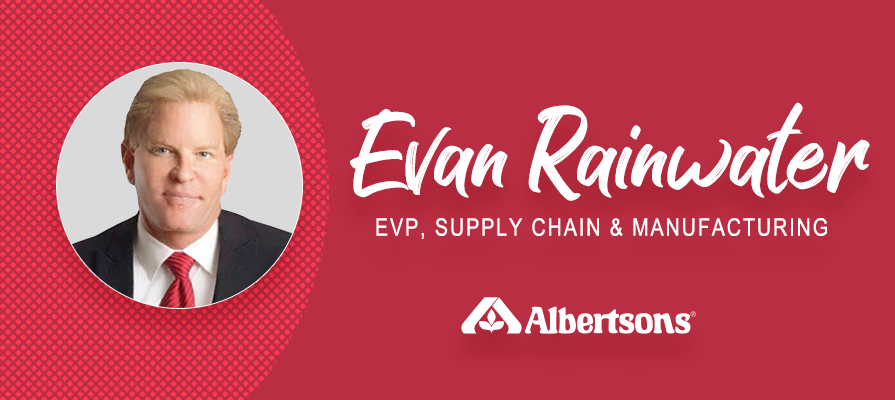 Albertsons Companies Promotes Evan Rainwater to Executive Vice President of Supply Chain and Manufacturing