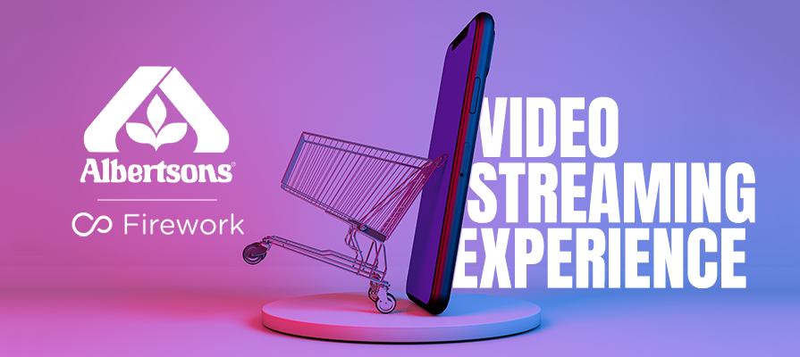 Albertsons Partners with Firework to Roll Out Shoppable Video Experiences and Livestreams; Chris Rupp, Jason Holland, and Vincent Yang Discuss