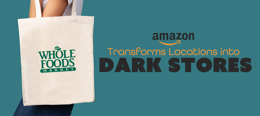 Amazon Transforms Select Whole Foods Locations into Dark Stores