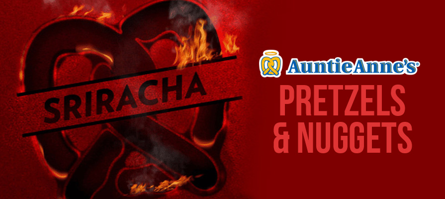 Auntie Anne's Launches Sriracha Pretzel and Pretzel Nuggets
