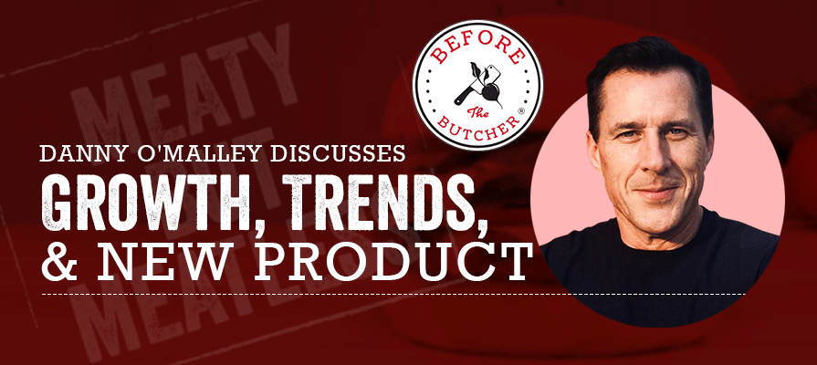 Before The Butcher Founder Danny O'Malley Discusses Growth, Trends, and a New Offering