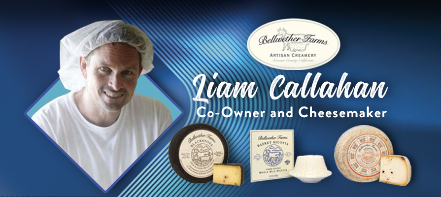 Bellwether Farms' Liam Callahan Discusses Award Winning Offerings, Plans for Winter Fancy Food Show