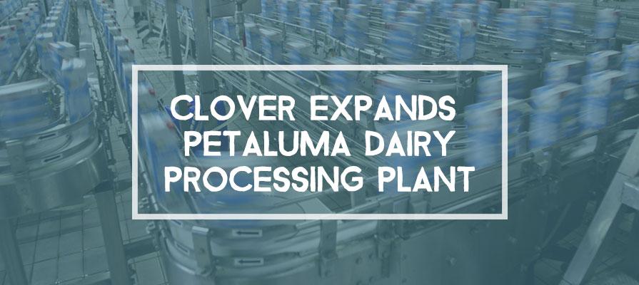 Clover Stoneretta Farms Expanding Petaluma Dairy Processing Plant