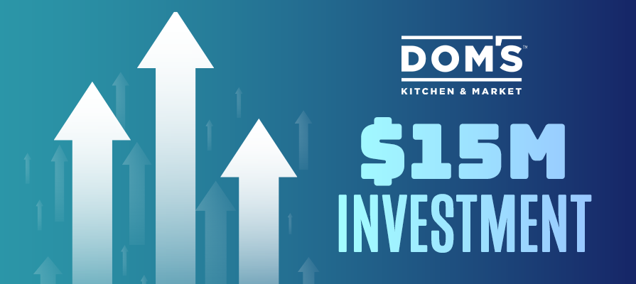Dom's Kitchen & Market Receives 15M Dollars Series Seed Growth Investment