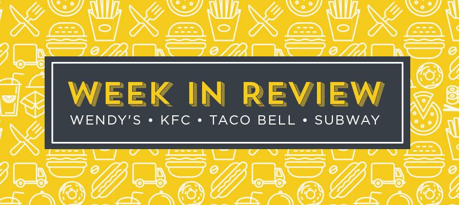 Week in Review: Wendy's, KFC, Taco Bell, Subway