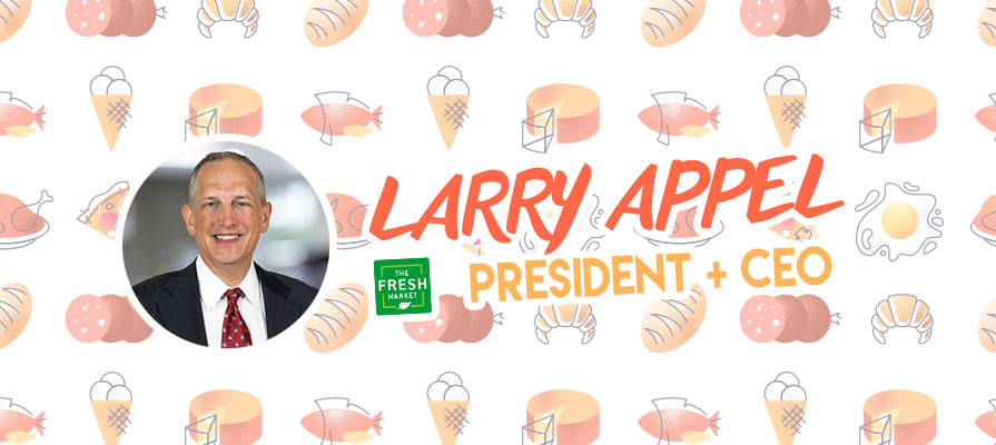 The Fresh Market Welcomes Larry Appel as the New President and CEO