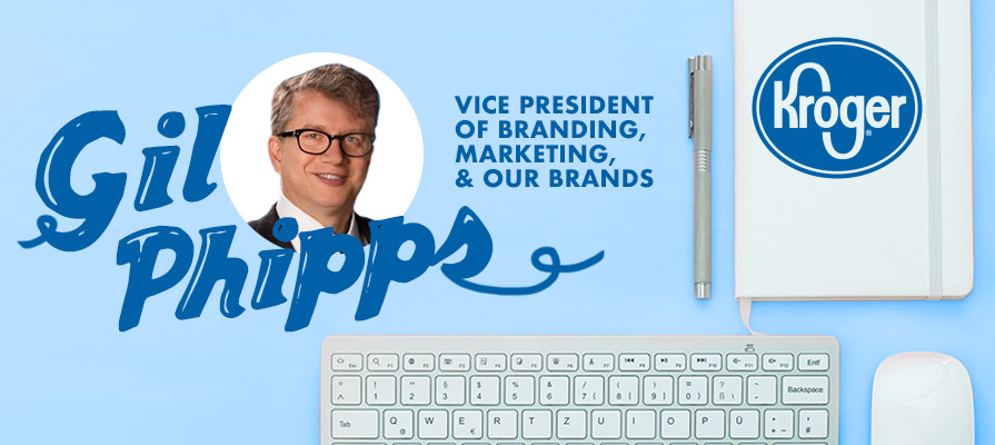 Kroger Names Gil Phipps Vice President of Branding, Marketing, and Our Brands