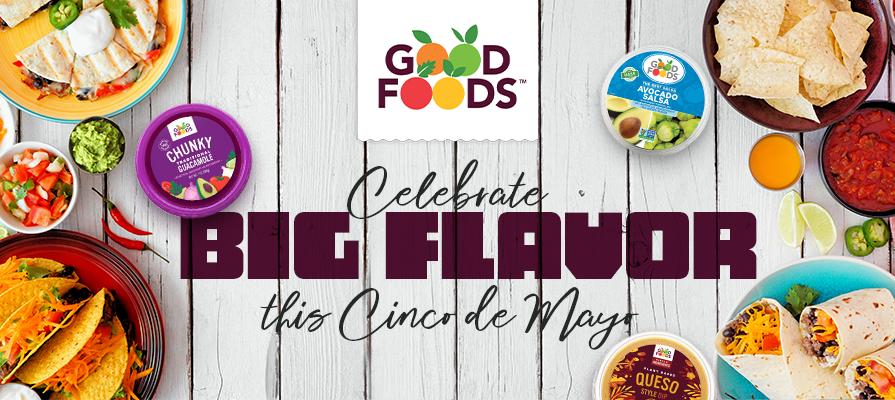 Good Foods Celebrates Cinco de Mayo With  Big Flavor