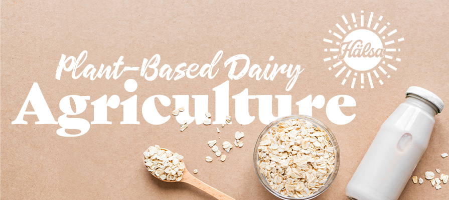 Hälsa Foods Paves the Way for U.S. Dairy Farmers to Move to Plant-Based Agriculture