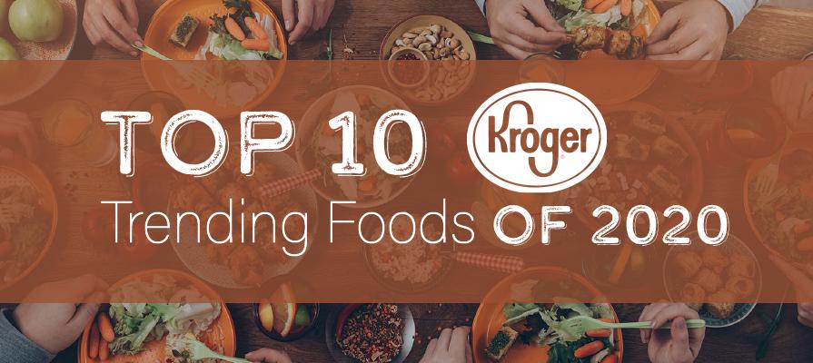 Kroger Shares Top 10 Trending Foods of 2020