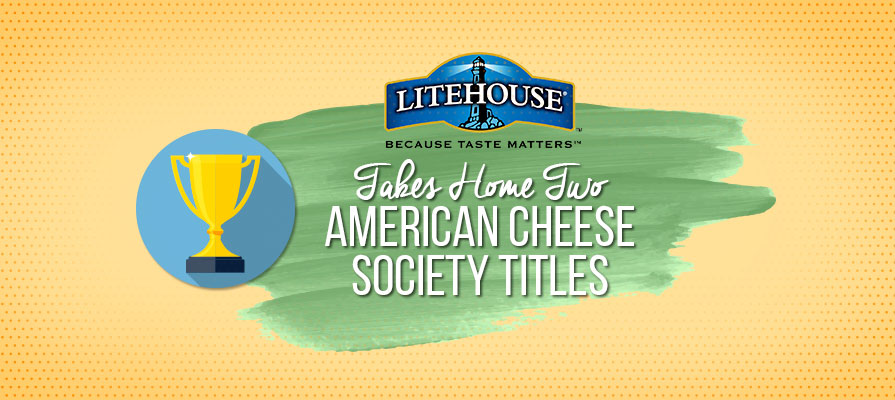 Litehouse Foods Takes Home Two American Cheese Society Titles