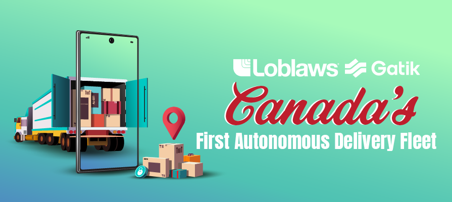 Loblaw and Gatik Deploy Canada's First Autonomous Delivery Fleet