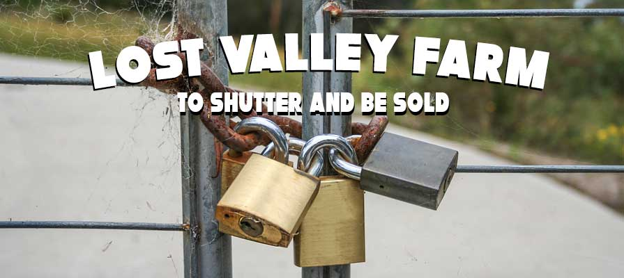 Lost Valley Farm To Shutter and Be Sold