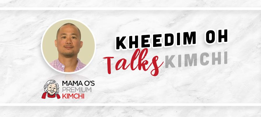 Kheedim Oh Talks Founding Mama O's Premium Kimchi