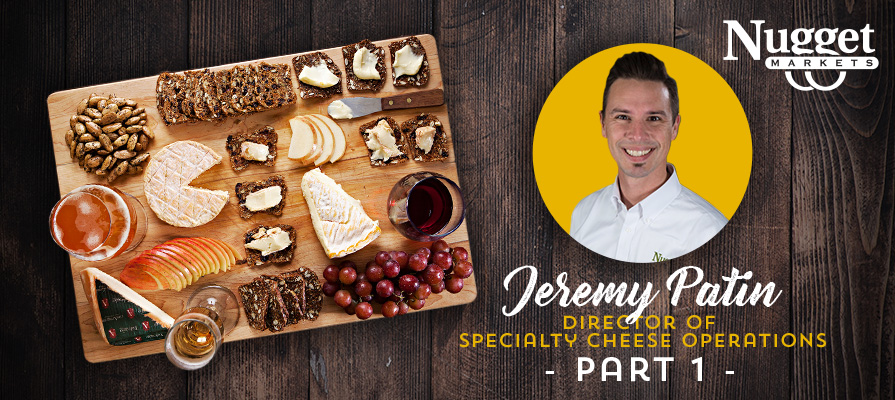 Nugget Markets' Jeremy Patin Dishes On All Things Specialty Cheese
