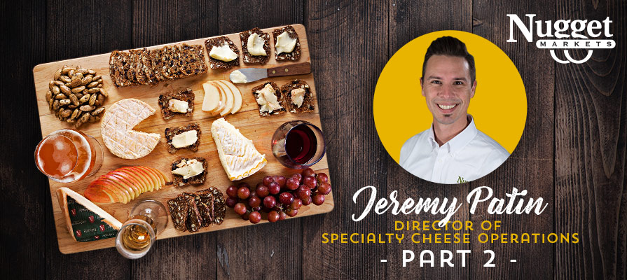 Nugget Markets' Jeremy Patin Reveals Trending Cheeses and More