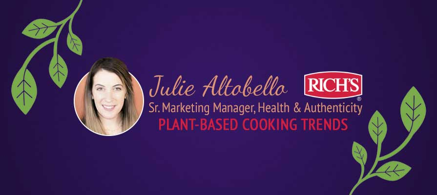 Rich's Sr. Marketing Manager, Health & Authenticity Julie Altobello Discusses Plant-Based Food Trends