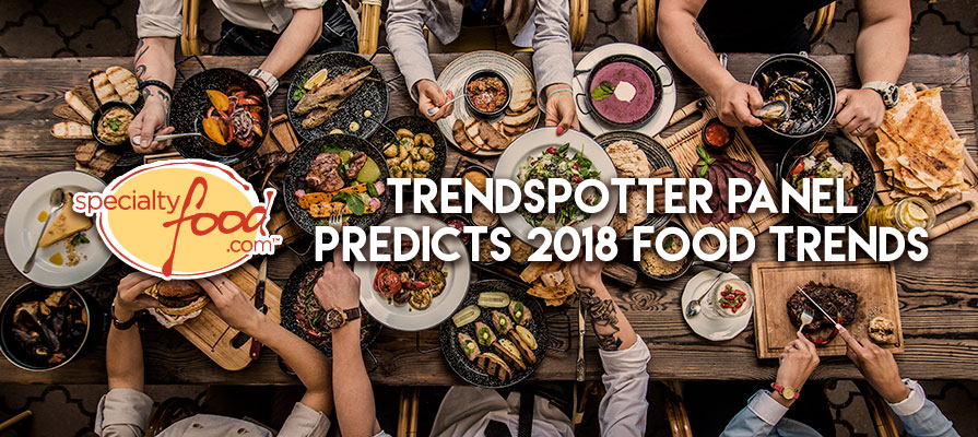 The Specialty Food Association Trendspotter Panel Predicts 2018 Food Trends