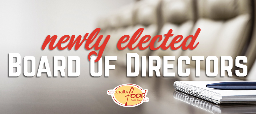 Specialty Food Association Elects New Board of Directors