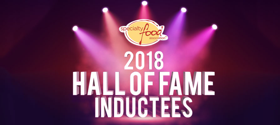Specialty Food Association Announces 2018 Hall of Fame Inductees