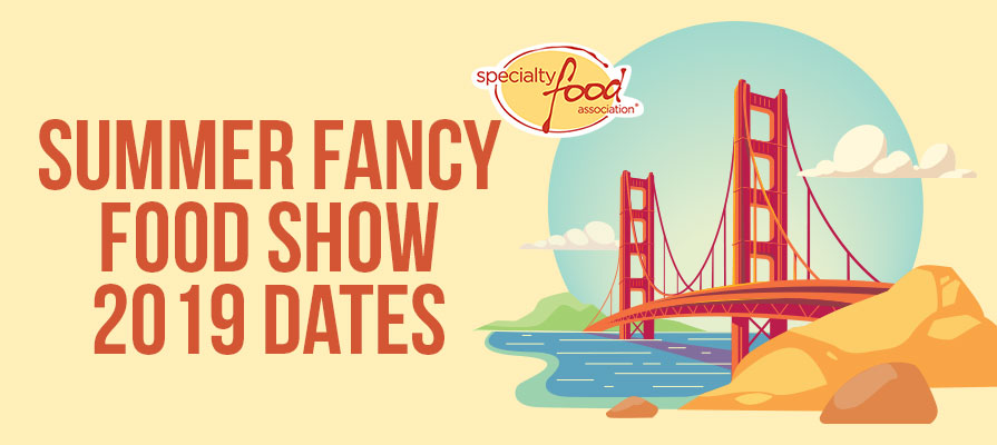 SFA President Announces New Summer Fancy Food Show 2019 Dates