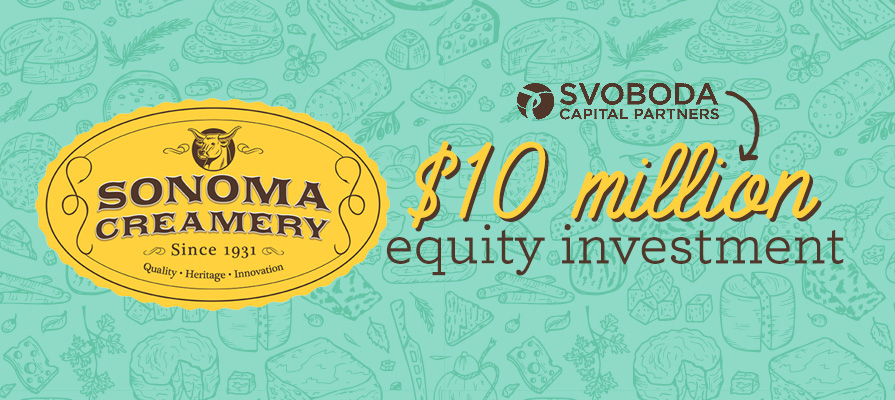 Sonoma Creamery Receives $10 Million Investment From Svoboda Capital Partners