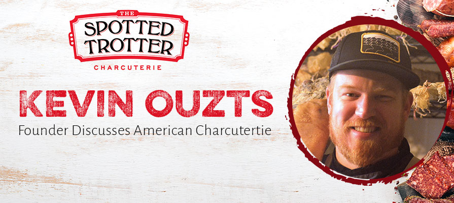 The Spotted Trotter Founder Kevin Ouzts Discusses New American Charcuterie