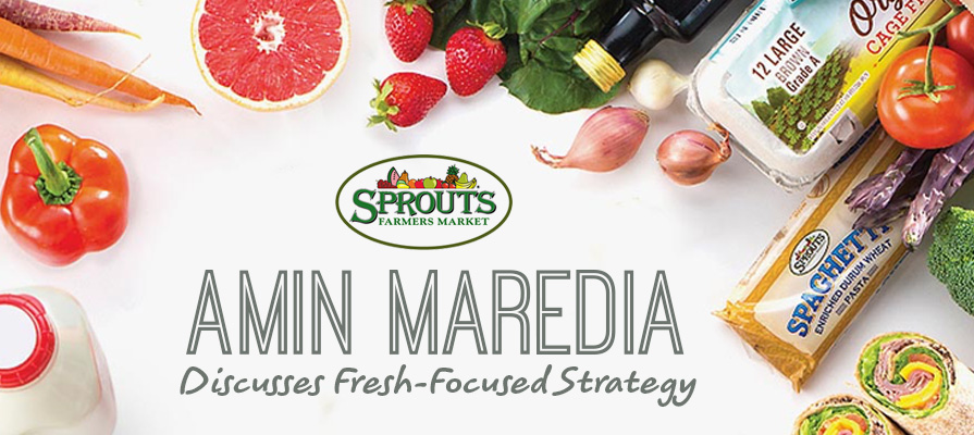 Sprouts CEO Amin Maredia Discusses Fresh Food Strategy