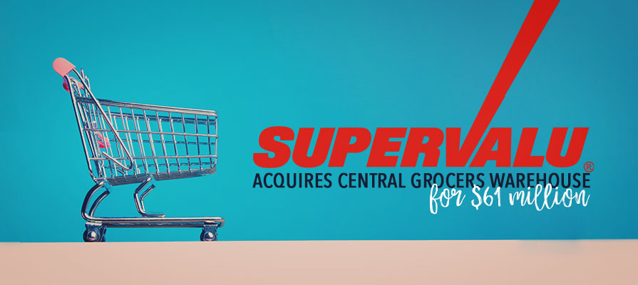 SuperValu Acquires Central Grocers Warehouse for $61 Million