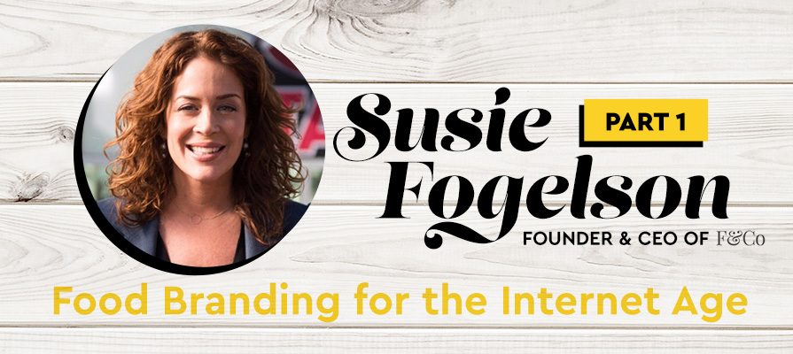 Susie Fogelson Discusses Bringing Your Own Food Brand to Life