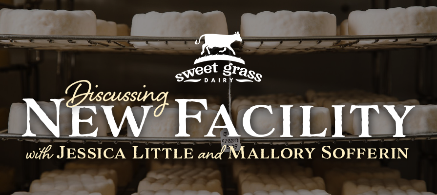 Sweet Grass Dairy's Jessica Little and Mallory Sofferin Discuss New Facility and Further Growth