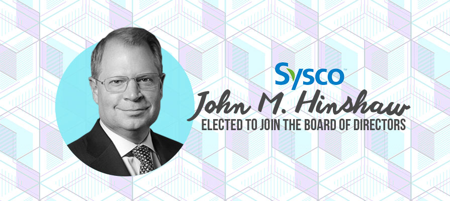 Sysco Announces the Election of New Director John M. Hinshaw