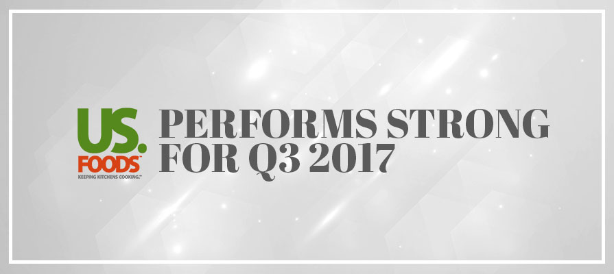 US Foods Shows Strong Results for Q3 2017