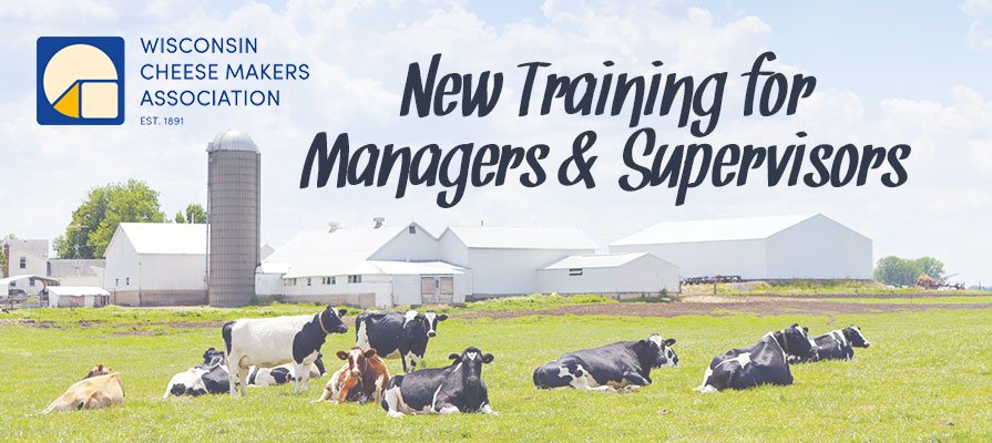 Wisconsin Cheese Makers Association Announces New Training Opportunities for Managers and Supervisors