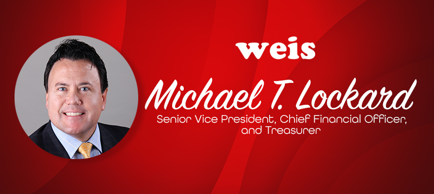 Weis Markets Appoints Michael T. Lockard as Senior Vice President and Chief Financial Officer