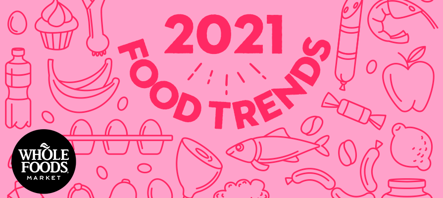 Whole Foods Market Looks to Top Food Trends for 2021