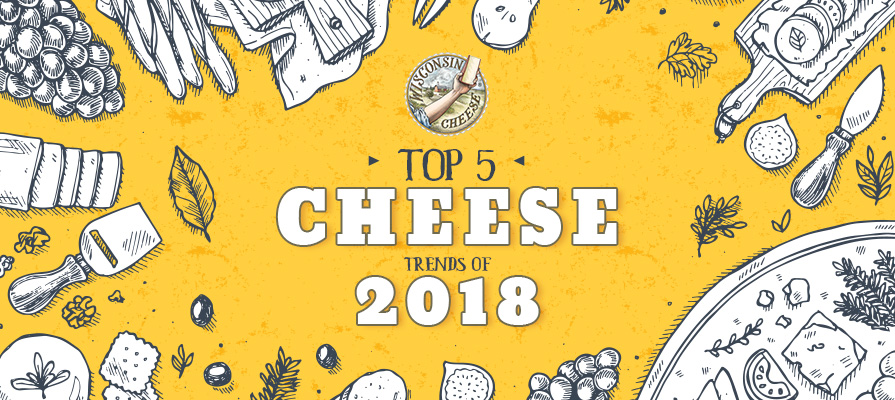 The Wisconsin Milk Marketing Board Predicts the Top 5 Ways Consumers Will Enjoy Cheese this Year