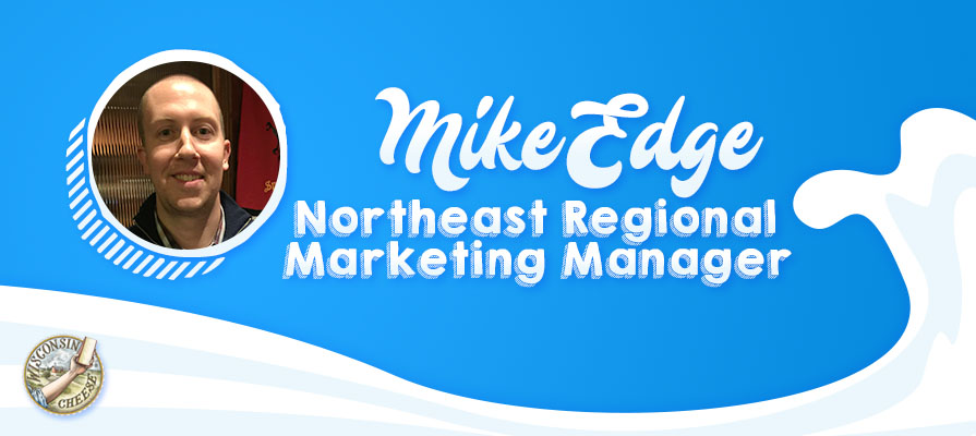 Wisconsin Milk Marketing Board Taps Mike Edge as Northeast Regional Marketing Manager