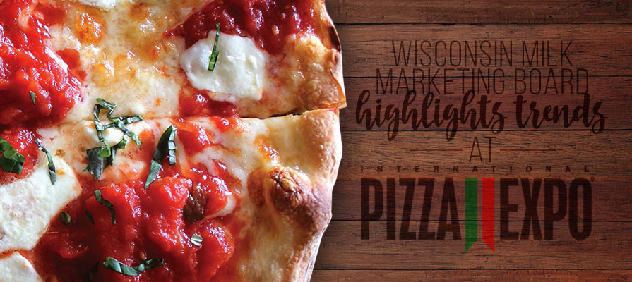 Wisconsin Cheese Highlights Key Trends from 2017 International Pizza Expo