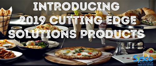 Sysco recently announced the launch of seven new products, available exclusively to its customers through its Cutting Edge Solutions platform